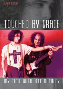 Touched by Grace. My Time with Jeff Buckley