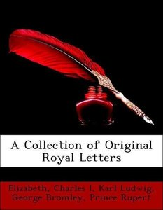 A Collection of Original Royal Letters
