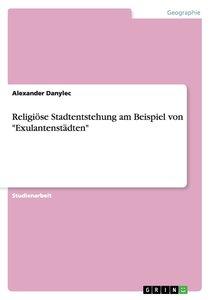 """Religiöse Stadtentstehung am Beispiel von """"Exulantenstädten"""""""