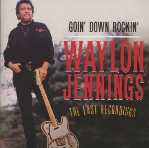 Goin Down Rockin'-The Last Recordings