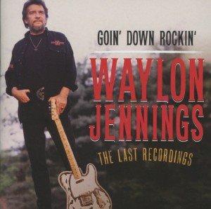 Goin Down Rockin'-The Last Recordings