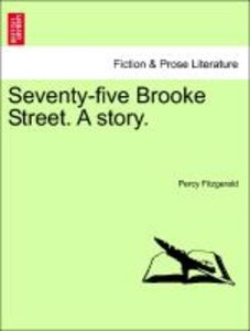Seventy-five Brooke Street. A story. Vol. II