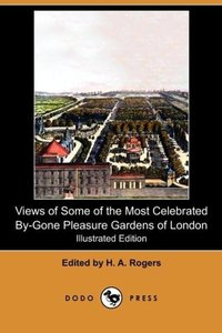 Views of Some of the Most Celebrated By-Gone Pleasure Gardens of
