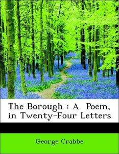 The Borough : A Poem, in Twenty-Four Letters