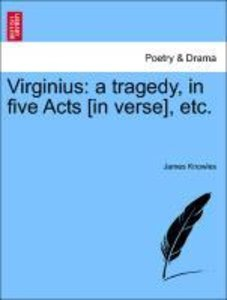 Virginius: a tragedy, in five Acts [in verse], etc.