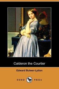 Calderon the Courtier (Dodo Press)
