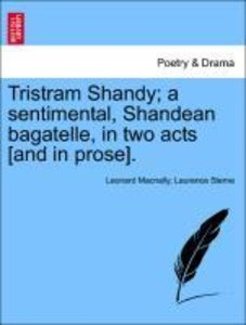 Tristram Shandy; a sentimental, Shandean bagatelle, in two acts
