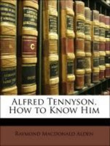 Alfred Tennyson, How to Know Him
