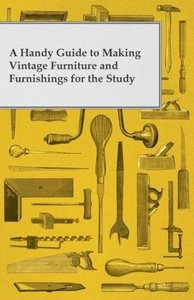A Handy Guide to Making Vintage Furniture and Furnishings for th