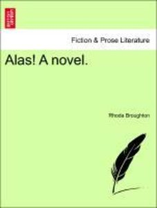 Alas! A novel. Vol. III.