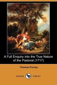 A Full Enquiry Into the True Nature of the Pastoral (1717) (Dodo