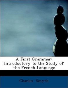 A First Grammar: Introductory to the Study of the French Languag