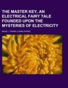 The Master Key, an Electrical Fairy Tale Founded Upon the Myster
