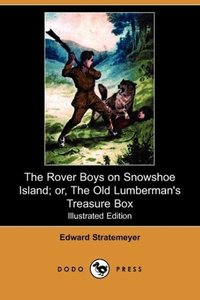 The Rover Boys on Snowshoe Island; Or, the Old Lumberman's Treas