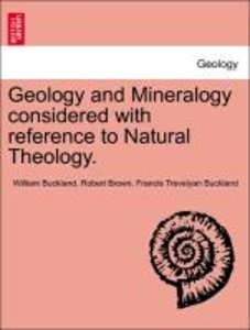 Geology and Mineralogy considered with reference to Natural Theo