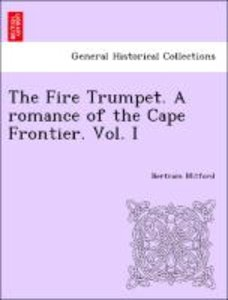 The Fire Trumpet. A romance of the Cape Frontier. Vol. I