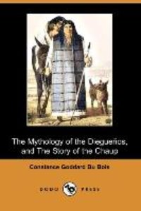 The Mythology of the Dieguenos, and the Story of the Chaup (Dodo