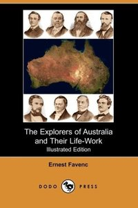 The Explorers of Australia and Their Life-Work (Illustrated Edit