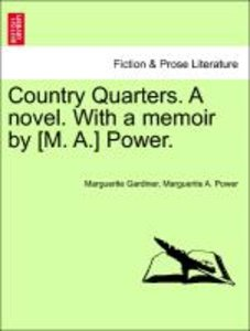 Country Quarters. A novel. With a memoir by [M. A.] Power. Vol.