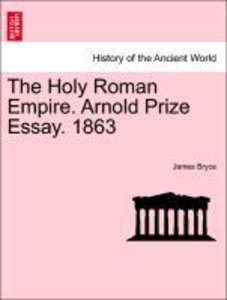 The Holy Roman Empire. Arnold Prize Essay. 1863