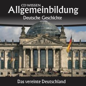 Allgemeinbildung - Deutsche Geschichte. Das vereinte Deutschland