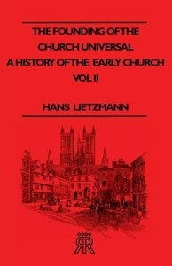The Founding of the Church Universal - A History of the Early Ch