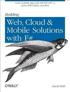 Building Web, Cloud, and Mobile Solutions with F