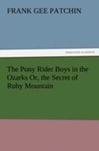 The Pony Rider Boys in the Ozarks Or, the Secret of Ruby Mountai