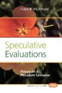 Speculative Evaluations: Essays on a Pluralistic Universe