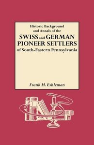 Historic Background and Annals of the Swiss and German Pioneer S