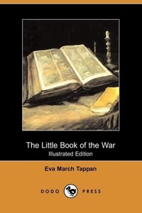 The Little Book of the War (Illustrated Edition) (Dodo Press)