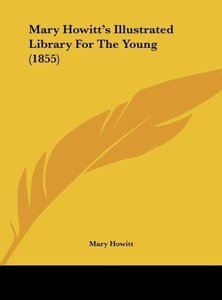 Mary Howitt's Illustrated Library For The Young (1855)