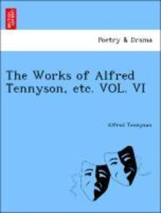 The Works of Alfred Tennyson, etc. VOL. VI