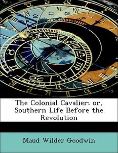 The Colonial Cavalier; or, Southern Life Before the Revolution