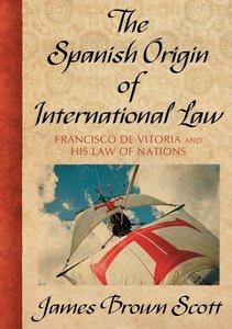 The Spanish Origin of International Law
