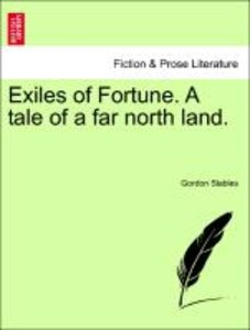 Exiles of Fortune. A tale of a far north land.