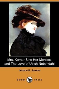 Mrs. Korner Sins Her Mercies and the Love of Ulrich Nebendahl (D