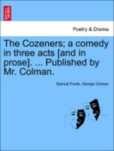 The Cozeners; a comedy in three acts [and in prose]. ... Publish