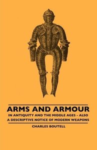 Arms And Armour - In Antiquity And The Middle Ages - Also A Desc