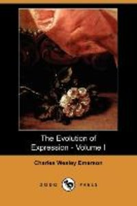 The Evolution of Expression - Volume I (Dodo Press)