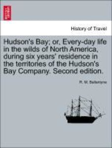 Hudson's Bay; or, Every-day life in the wilds of North America,