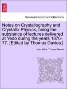 Notes on Crystallography and Crystallo-Physics, being the substa