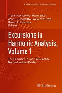 Excursions in Harmonic Analysis, Volume 1