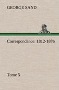 Correspondance, 1812-1876 - Tome 5