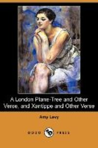 A London Plane-Tree and Other Verse, and Xantippe and Other Vers