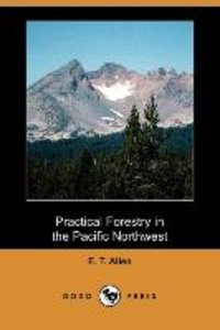 Practical Forestry in the Pacific Northwest (Dodo Press)
