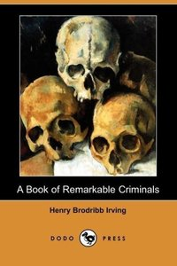 A Book of Remarkable Criminals (Dodo Press)