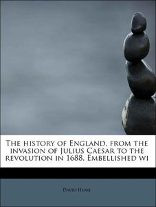 The history of England, from the invasion of Julius Caesar to th
