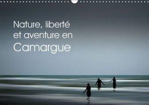Nature, liberté et aventure en Camargue (Calendrier mural 2015 D