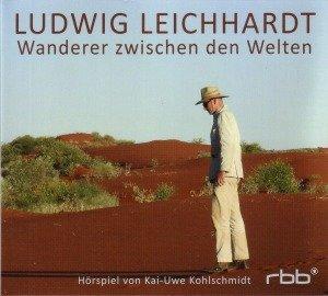 Ludwig Leichhardt-Wanderer Zwischen Den Welten